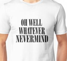 Oh Well Whatever Nevermind - Nirvana Unisex T-Shirt