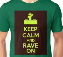 Keep Calm And Rave On Unisex T-Shirt