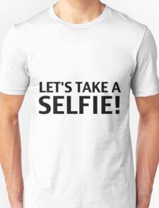 Let's Take A Selfie! Unisex T-Shirt