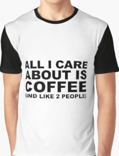 All I Care About Is Coffee Graphic T-Shirt