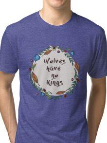 Wolves have no kings Tri-blend T-Shirt