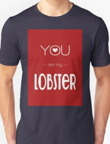 Friends 'You are my lobster' Quote Unisex T-Shirt