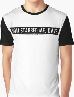 You stabbed me dave! Black Graphic T-Shirt