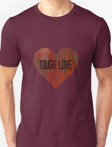 tough love Unisex T-Shirt