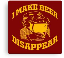 I MAKE BEER DISAPPEAR Canvas Print