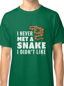 I Never Met A Snake I Didn't Like Classic T-Shirt