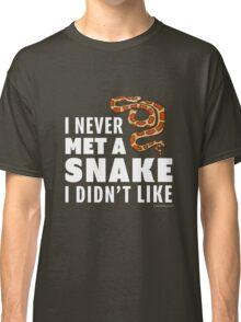 I Never Met A Snake I Didn't Like Classic T-Shirt