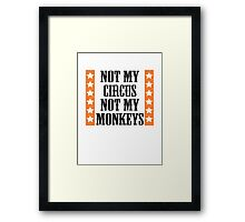 Not my circus, not my monkeys Framed Print