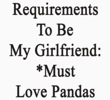Requirements To Be My Girlfriend: *Must Love Pandas  by supernova23