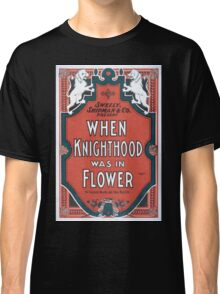 Performing Arts Posters Sweely Shipman Co present When knighthood was in flower by Charles Major and Paul Kester 1399 Classic T-Shirt