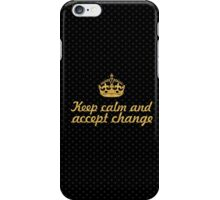 Keep calm and accept change - Inspirational Quote iPhone Case/Skin