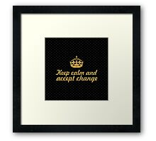 Keep calm and accept change - Inspirational Quote Framed Print