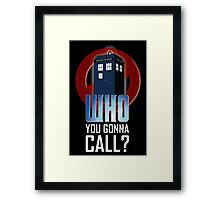 Doctor WHO you gonna call? Framed Print