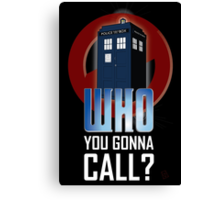 Doctor WHO you gonna call? Canvas Print