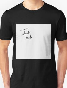 Just Don't Unisex T-Shirt