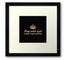 Keep calm and accept responsibility - Inspirational Quote Framed Print