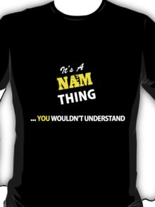 It's A NAM thing, you wouldn't understand !! T-Shirt