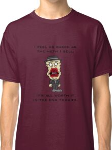I Feel As Bake As The Meth I Sell Classic T-Shirt