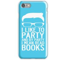 I LIKE TO PARTY AND BY PARTY I MEAN READ BOOKS iPhone Case/Skin