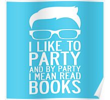I LIKE TO PARTY AND BY PARTY I MEAN READ BOOKS Poster