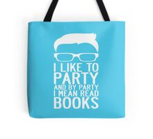 I LIKE TO PARTY AND BY PARTY I MEAN READ BOOKS Tote Bag