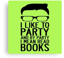 I LIKE TO PARTY AND BY PARTY I MEAN READ BOOKS Canvas Print
