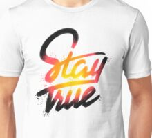 Stay True Unisex T-Shirt