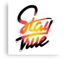 Stay True Canvas Print