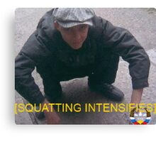 Squatting Intensifies Canvas Print