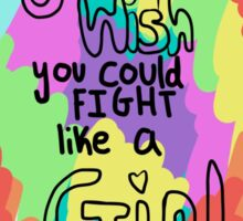 You wish you could fight like a girl Sticker
