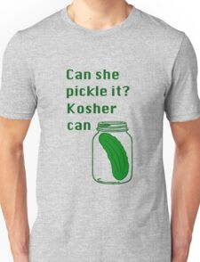 Can she pickle it? Kosher can Unisex T-Shirt