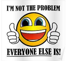 I'm not the problem thumbs up Poster