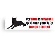 My Wolf is Smarter.. Canvas Print
