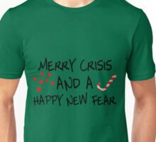 Merry Crisis And A Happy New Fear Unisex T-Shirt