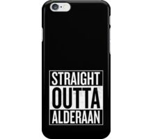 Straight Outta Alderaan iPhone Case/Skin