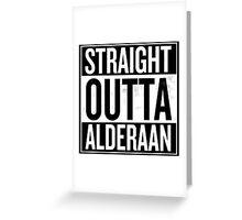 Straight Outta Alderaan Greeting Card