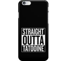 Straight Outta Tatooine iPhone Case/Skin