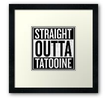Straight Outta Tatooine Framed Print