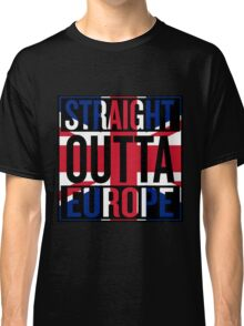 Straight Outta Europe Classic T-Shirt