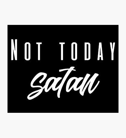 Not Today Satan Photographic Print