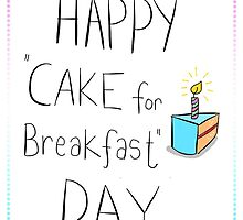 CAKE FOR BREAKFAST DAY by twisteddoodles