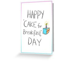 CAKE FOR BREAKFAST DAY Greeting Card