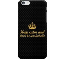 Keep calm and don't be workaholic - Inspirational Quote iPhone Case/Skin