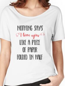 Nothing Says I Love You Like a Piece of Paper Folded in Half Women's Relaxed Fit T-Shirt