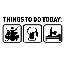Funny Drums Things To Do Today Photographic Print