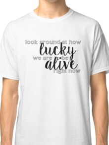 Luck to be alive  Classic T-Shirt