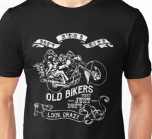 Don't mess with OLD BIKERS they just don't look crazy Unisex T-Shirt