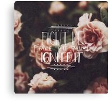 Fight It, Take The Pain Ignite It Floral Design Canvas Print