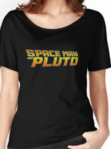 Space Man From Pluto Women's Relaxed Fit T-Shirt