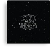Excuse Us While We Sing To The Sky Canvas Print